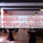 2-tägige Schulung für Datenschutzbeauftragte in Hannover (26./27.3.2015)