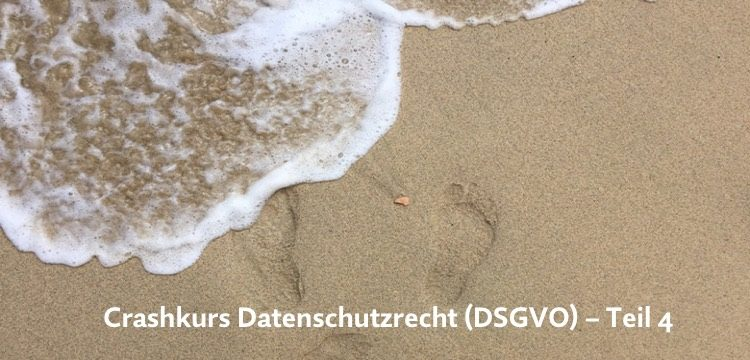 Crashkurs Datenschutzrecht (DSGVO) – Teil 4