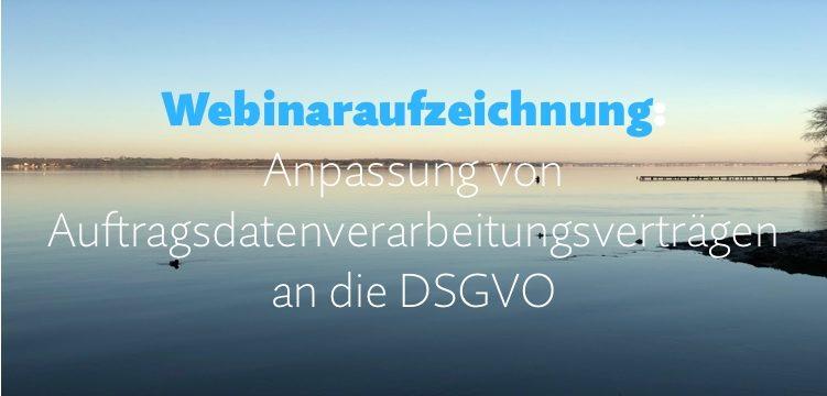 Webinaraufzeichnung: Anpassung von ADV-Verträgen an die DSGVO