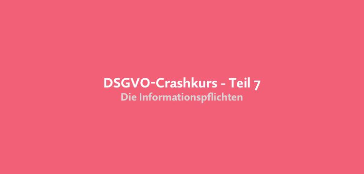 Crashkurs Datenschutzrecht (DSGVO) – Teil 7