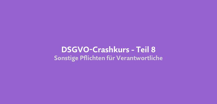 Crashkurs Datenschutzrecht (DSGVO) – Teil 8