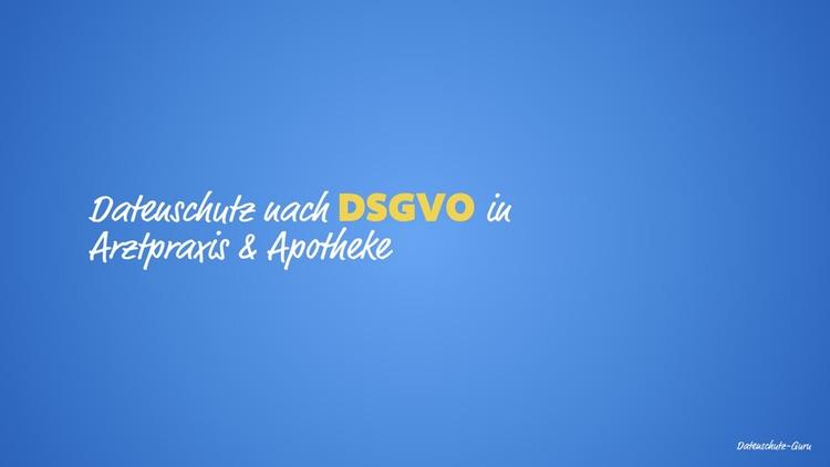 Webinaraufzeichnung: Datenschutz nach DSGVO in Arztpraxis und Apotheke