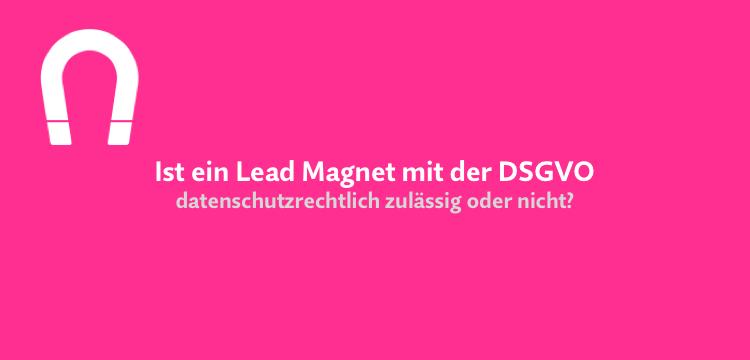 """Ist ein """"Lead Magnet"""" nach der DSGVO unzulässig?"""