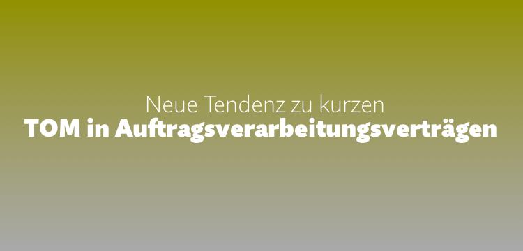 """Neue Tendenz bei """"TOM"""" in Auftragsverarbeitungsverträgen"""