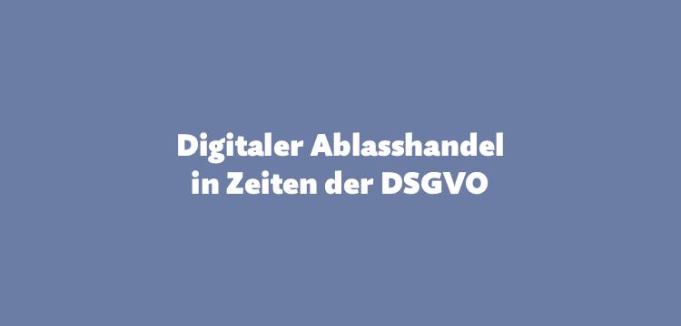 """Digitaler Ablasshandel in Zeiten der DSGVO – Die (vermeintliche) Beschwerdestelle """"Datasax"""""""