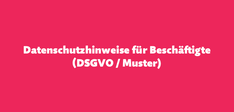 Datenschutz-Informationen für Beschäftigte (DSGVO / Muster)