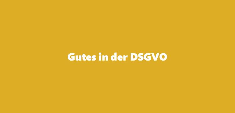 Was ich an der DSGVO gut finde