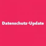 Datenschutz-Update Nr. 4