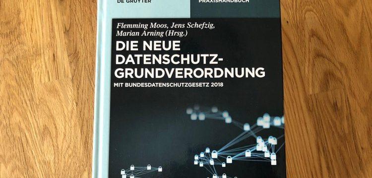 Rezension: Moos/Schefzig/Arning, Die neue Datenschutz-Grundverordnung – Praxishandbuch