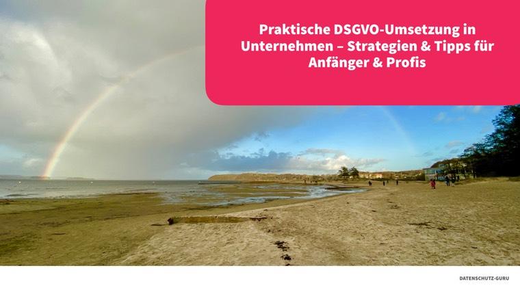 Webinar Praktische DSGVO-Umsetzung in Unternehmen – Strategien & Tipps für Anfänger & Profis