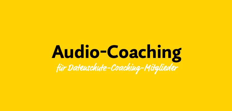 Datenschutz-Coaching-Audio: Februar 2020 –Betroffenenrechte (Folge 1)