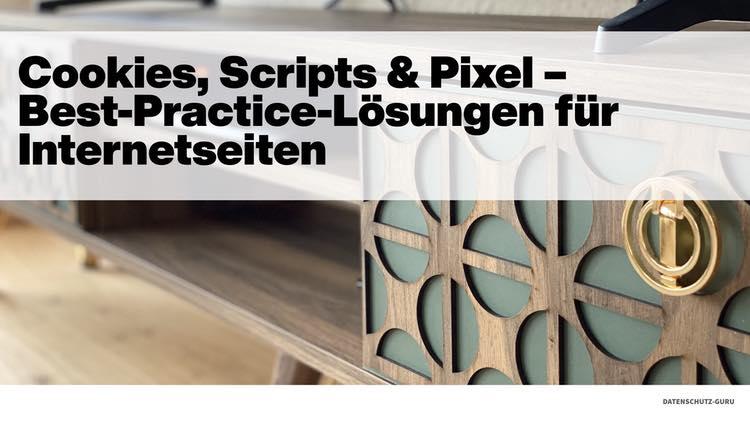 Webinar Cookies, Scripts & Pixel – Best-Practice-Lösungen für Internetseiten